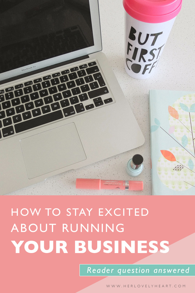 Q: How to stay excited about running your own business. Click through to read.