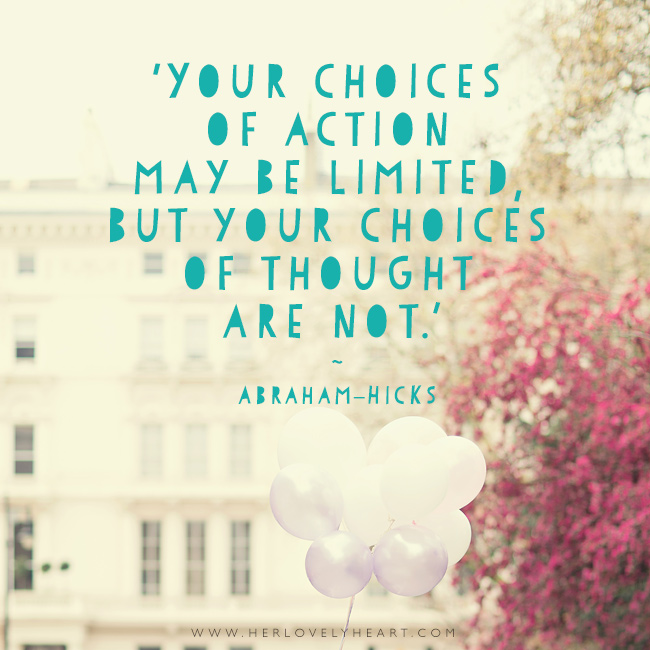 Your choices of action may be limited but your choices of thought are not. Latest from the Her Lovely Heart Instagram. #hlhinstaquotes