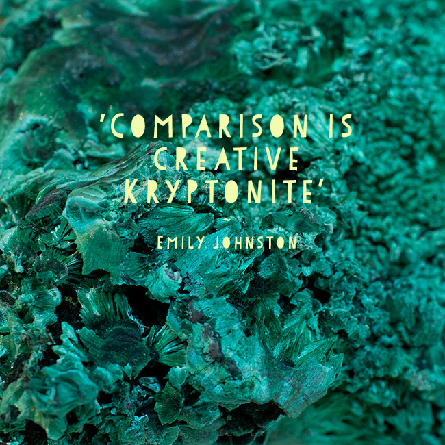 Comparison is creative Kryptonite. Guest post by Emily Johnston. Click through to read!