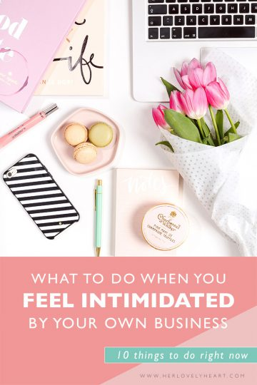 10 things to do when you feel intimidated by your own business. Click through to beat overwhelm right now!