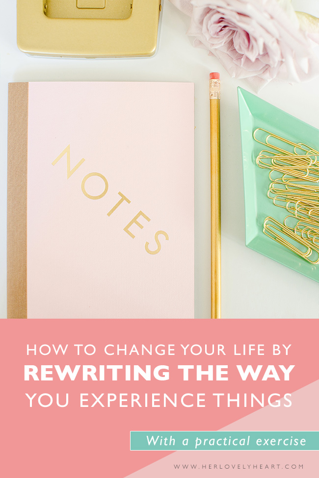How to change your life by rewriting the way you experience things.