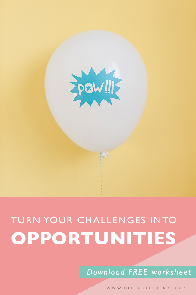 How to turn your challenges into opportunities + free worksheet. Click through to read.