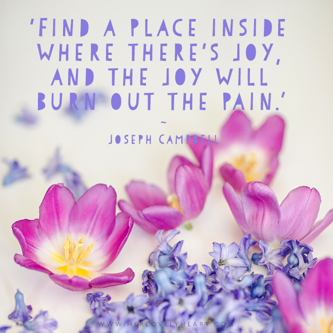 Joy burns out pain. Latest from the Her Lovely Heart Instagram. #hlhinstaquotes