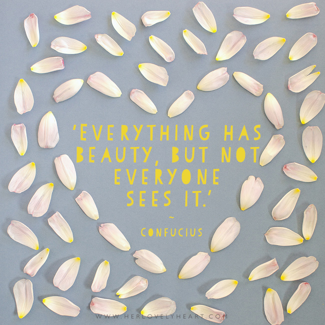 Everything has beauty. Latest from the Her Lovely Heart Instagram. #hlhinstaquotes