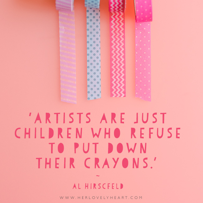 'Artists are just children who refuse to put down their crayons.' Latest from the Her Lovely Heart Instagram. #hlhinstaquotes