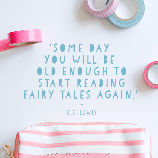'Some day you will be old enough to start reading fairy tales again.' Latest from the Her Lovely Heart Instagram. #hlhinstaquotes