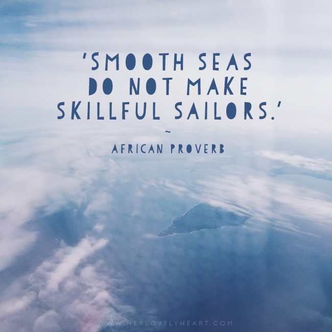 Smooth seas do not make skillful sailors. Latest from the Her Lovely Heart Instagram. #hlhinstaquotes
