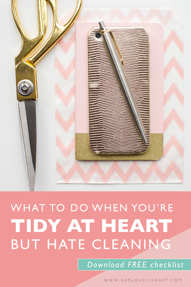 What to do when you're tidy at heart but hate cleaning. Plus free checklist.