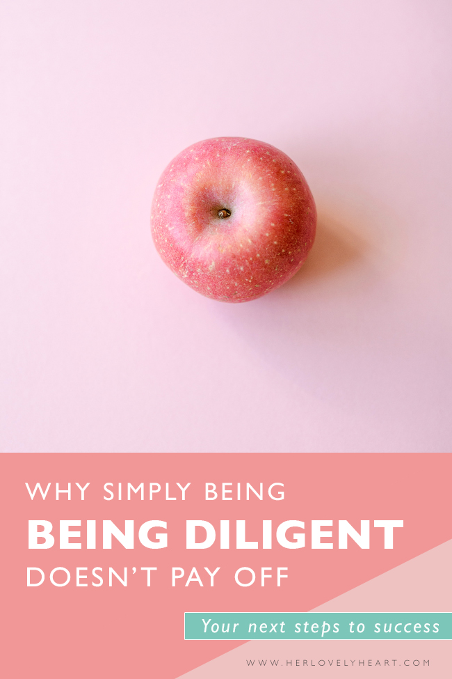 Why simply being diligent doesn't pay off. Click through to read the steps you need to take for a your business to succeed.
