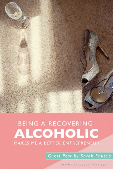 How being a recovering alcoholic makes me a better entrepreneur click through to read this guest post by Sarah Shuttle!